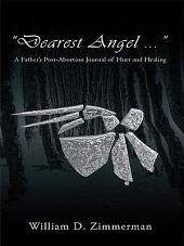 """Dearest Angel ..."": A Father's Post-Abortion Journal of Hurt and Healing"