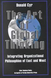 The Art of Global Thinking: Integrating Organizational Philosophies of East and West