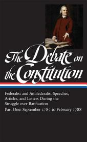The Debate on the Constitution Part 1: Federalist and Antifederalist Speeches: (Library of America #62)