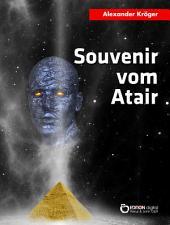 Souvenir vom Atair: Wissenschaftlich-fantastischer Roman