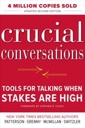 Crucial Conversations Tools for Talking When Stakes Are High, Second Edition: Edition 2
