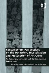 Contemporary Perspectives on the Detection, Investigation and Prosecution of Art Crime: Australasian, European and North American Perspectives