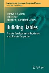 Building Babies: Primate Development in Proximate and Ultimate Perspective