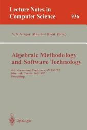 Algebraic Methodology and Software Technology: 4th International Conference, AMAST '95, Montreal, Canada, July 3-7, 1995. Proceedings
