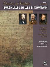 Classics for Students: Burgmüller, Heller & Schumann, Book 2: Standard Repertoire for Intermediate Developing Piano