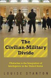 The Civilian-military Divide: Obstacles to the Integration of Intelligence in the United States
