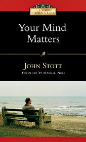 Your Mind Matters: The Place of the Mind in the Christian Life