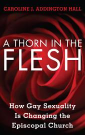 A Thorn in the Flesh: How Gay Sexuality is Changing the Episcopal Church