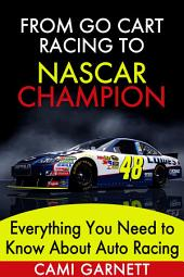 From Go Cart Racing to Nascar Champion: Everything You Need to Know About Auto Racing