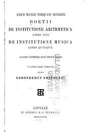 Anicii Manlii Torquati Severini Boetii De institutione arithmetica libri duo: De institutione musica libri quinque. Accedit geometria quae fertur Boetii