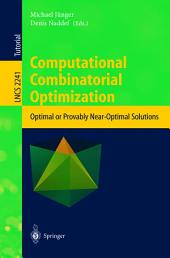 Computational Combinatorial Optimization: Optimal Or Provably Near-Optimal Solutions