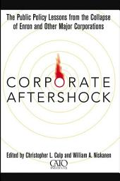 Corporate Aftershock: The Public Policy Lessons from the Collapse of Enron and Other Major Corporations