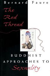 The Red Thread: Buddhist Approaches to Sexuality: Buddhist Approaches to Sexuality