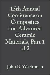 15th Annual Conference on Composites and Advanced Ceramic Materials, Part 1 of 2: Ceramic Engineering and Science Proceedings, Volume 12, Issues 7-8