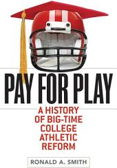 Pay for Play: A History of Big-Time College Athletic Reform