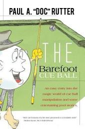 The Barefoot Cue Ball: An Easy Entery Into the Magic World of Cue Ball Manipulation and Some Entertaining Pool Stories