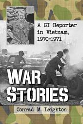 War Stories: A GI Reporter in Vietnam, 1970–1971