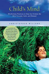 Child's Mind: Mindfulness Practices to Help Our Children Be More Focused, Calm, and Relaxed