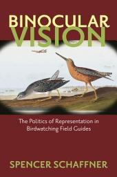 Binocular Vision: The Politics of Representation in Birdwatching Field Guides