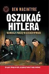 Oszukać Hitlera. Największy podstęp w dziejach wywiadu