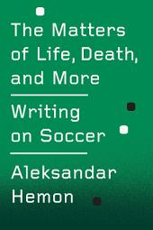 The Matters of Life, Death, and More: Writing on Soccer