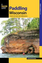 Paddling Wisconsin: A Guide to the State's Best Paddling Routes