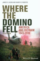 Where the Domino Fell: America and Vietnam 1945-2010, Edition 6