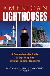 American Lighthouses: A Comprehensive Guide to Exploring Our National Coastal Treasures, Edition 3