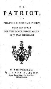 De patriot, of politike bedenkingen, over den staat der Vereenigde Nederlanden in 't jaar MDCCXLVII.