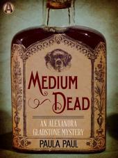 Medium Dead: An Alexandra Gladstone Mystery