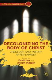 Decolonizing the Body of Christ: Theology and Theory after Empire?
