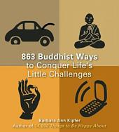 863 Buddhist Ways to Conquer Life's Little Challenges