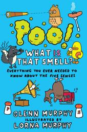 Poo! What IS That Smell?: Everything You Need to Know About the Five Senses