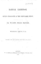 """Hannah Lightfoot.-Queen Charlotte and the Chevalier d'Eon.-Dr. Wilmot's Polish Princess. (Lord Chatham and the Princess Olive.) ... Reprinted, with some additions, from """"Notes and Queries."""""""