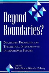 Beyond Boundaries?: Disciplines, Paradigms, and Theoretical Integration in International Studies