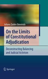 On the Limits of Constitutional Adjudication: Deconstructing Balancing and Judicial Activism