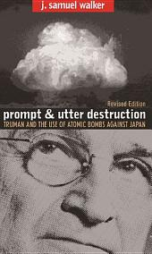 Prompt and Utter Destruction: Truman and the Use of Atomic Bombs against Japan, Revised Edition, Edition 2