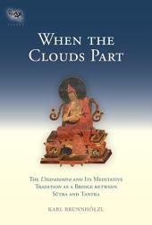When the Clouds Part: The <i>Uttaratantra</i> and Its Meditative Tradition as a Bridge between Sutra and Tantra
