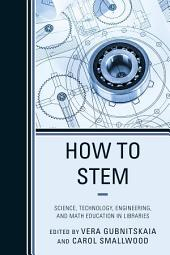 How to STEM: Science, Technology, Engineering, and Math Education in Libraries