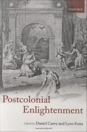 The Postcolonial Enlightenment : Eighteenth-Century Colonialism and Postcolonial Theory: Eighteenth-Century Colonialism and Postcolonial Theory