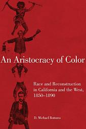 An Aristocracy of Color: Race and Reconstruction in California and the West, 1850-1890