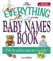 The Everything Baby Names Book, Completely Updated With 5,000 More Names!: Pick the Perfect Name for Your Baby, Edition 2