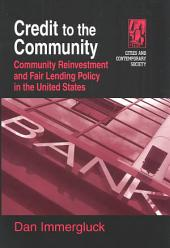 Credit to the Community: Community Reinvestment and Fair Lending Policy in the United States