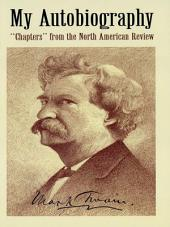 """My Autobiography: """"Chapters"""" from the North American Review"""