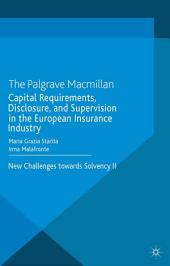 Capital Requirements, Disclosure, and Supervision in the European Insurance Industry: New Challenges towards Solvency II