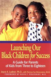 Launching Our Black Children for Success: A Guide for Parents of Kids from Three to Eighteen