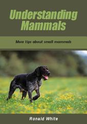 Understanding mammals: More tips about small mammals