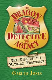 The Case of the Wayward Professor: The Dragon Detective Agency, Book 2