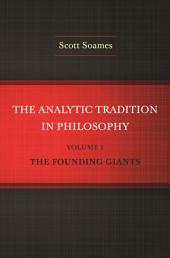 The Analytic Tradition in Philosophy, Volume 1: The Founding Giants, Volume 1