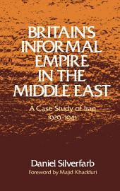 Britain's Informal Empire in the Middle East : A Case Study of Iraq 1929-1941: A Case Study of Iraq 1929-1941